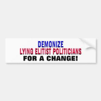 DEMONIZE LYING ELITIST POLITICIANS - FOR A CHANGE! BUMPER STICKER