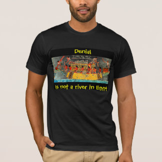 Denial Is not a river in Egypt T-Shirt