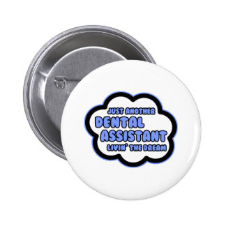 Dental Assistant .. Livin' The Dream Buttons