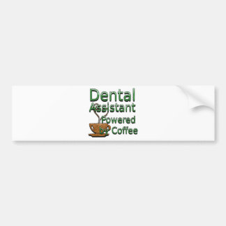 Dental Assistant Powered by Coffee Bumper Sticker