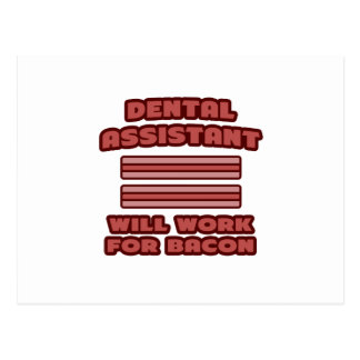 Dental Assistant .. Will Work For Bacon Post Cards