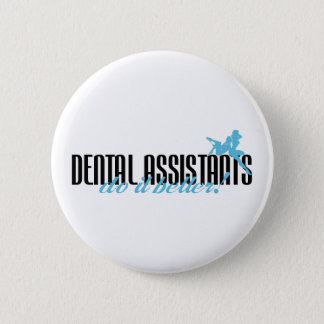 Dental Assistants Do It Better! 6 Cm Round Badge