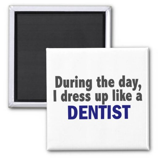 Dentist During The Day Magnet