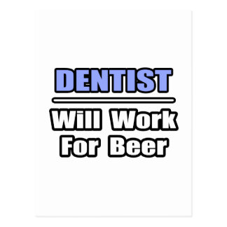 Dentist...Will Work For Beer Postcard
