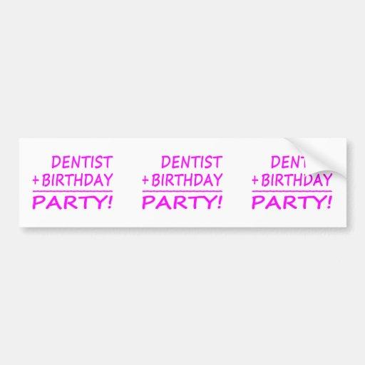 Dentists Birthdays : Dentist + Birthday = Party Bumper Sticker
