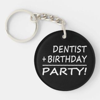 Dentists Birthdays Dentist + Birthday Party Key Chain
