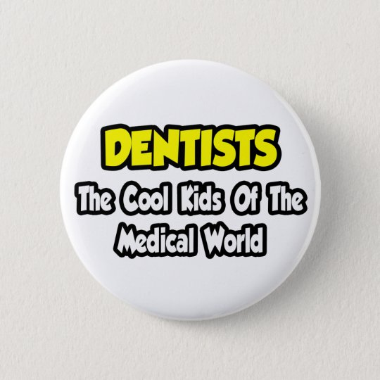 Dentists...Cool Kids of Medical World 6 Cm Round Badge