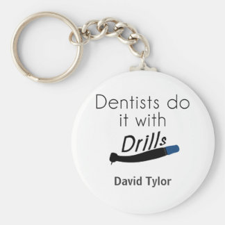 Dentists Do it with drills Keychain