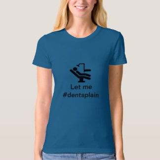 #dentsplain T-Shirt