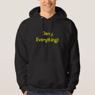 Deny Everything! Hoody