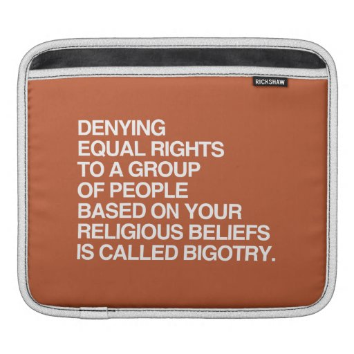 DENYING EQUAL RIGHTS BASED ON YOUR RELIGIOUS BELIE SLEEVE FOR iPads