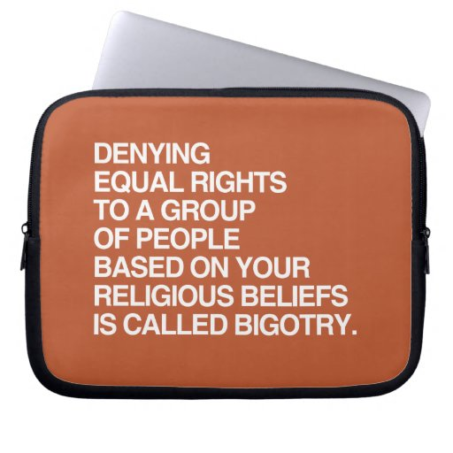 DENYING EQUAL RIGHTS BASED ON YOUR RELIGIOUS BELIE LAPTOP COMPUTER SLEEVES