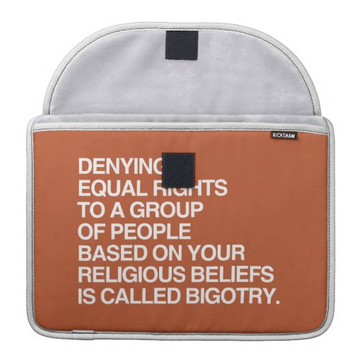DENYING EQUAL RIGHTS BASED ON YOUR RELIGIOUS BELIE SLEEVE FOR MacBook PRO