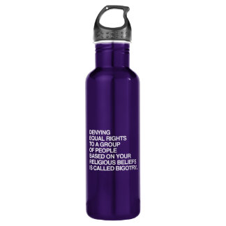 DENYING EQUAL RIGHTS BASED ON YOUR RELIGIOUS BELIE 710 ML WATER BOTTLE