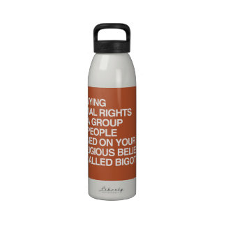 DENYING EQUAL RIGHTS BASED ON YOUR RELIGIOUS BELIE REUSABLE WATER BOTTLES