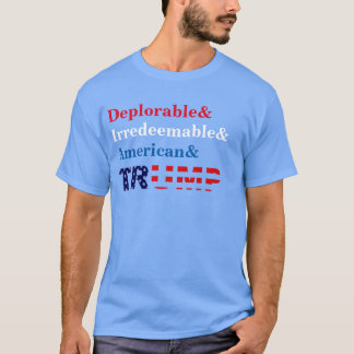 Deplorable and Irredeemable Trump Shirt