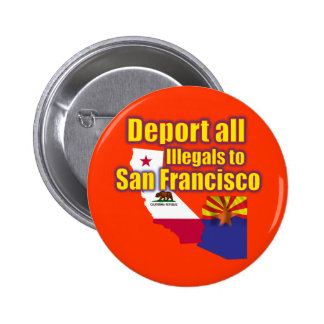 Deport all Illegals to San Francisco 6 Cm Round Badge