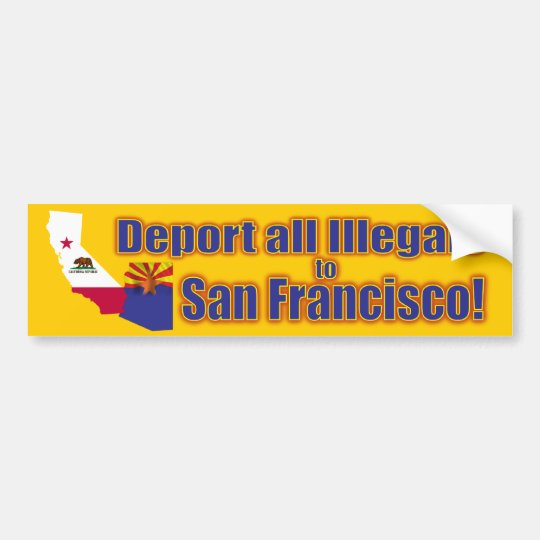 Deport all Illegals to San Francisco Bumper Sticker