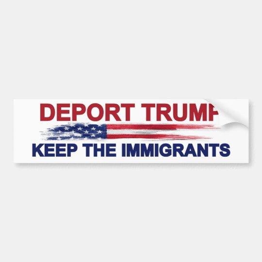 Deport Trump Keep the Immigrants Bumper Sticker