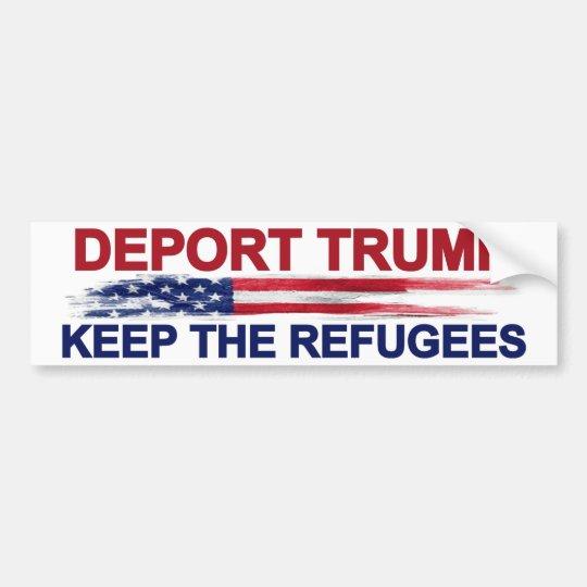 Deport Trump Keep the Refugees Bumper Sticker