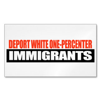 Deport White One-Percenter Immigrants -.png Magnetic Business Cards