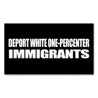 Deport White One-Percenter Immigrants - - .png Magnetic Business Cards