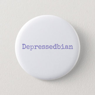 depressedbian 6 cm round badge