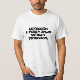 Depression is merely anger without enthusiasm. T-Shirt