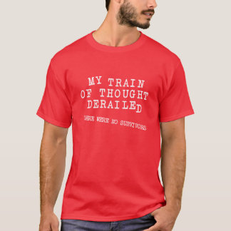 Derailed Train Of Thought Funny T-Shirt