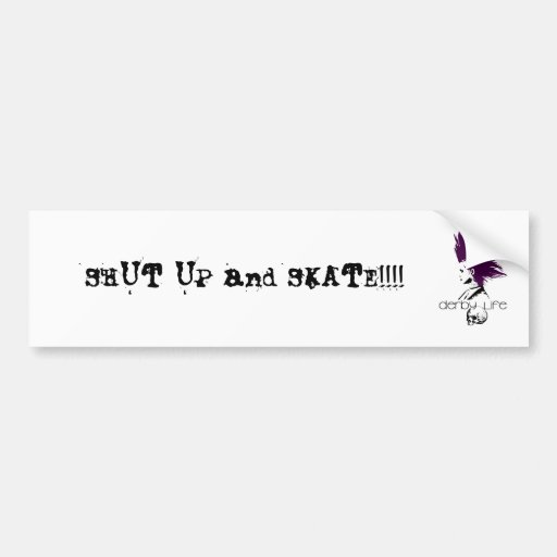 derbylife, SHUT UP and SKATE!!!! Bumper Stickers