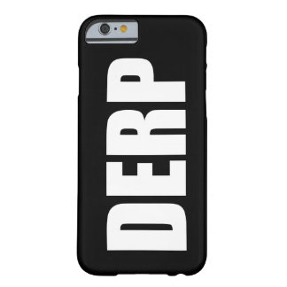 DERP BARELY THERE iPhone 6 CASE