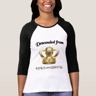 Descended from Kings and Queens T-Shirt