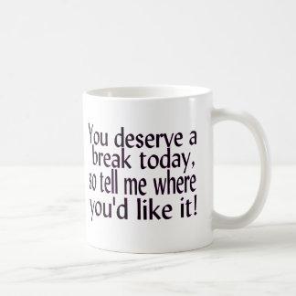Deserve A Break Coffee Mug