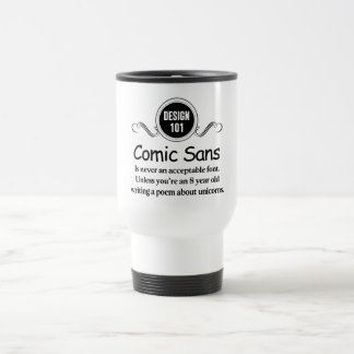 Design 101: Comic Sans is never an acceptable font Stainless Steel Travel Mug