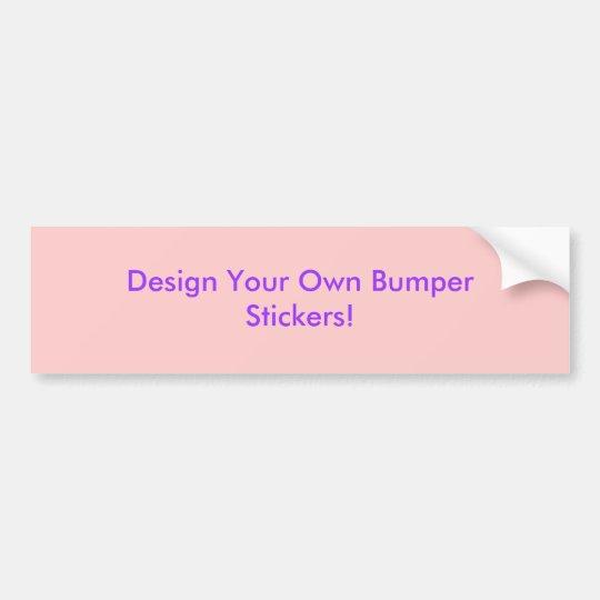 Design Your Own Bumper Sticker! Bumper Sticker