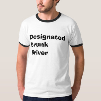 Designated Drunk Driver T-Shirt