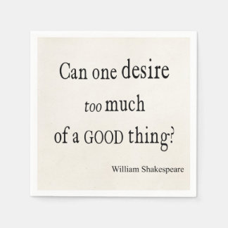 Desire Too Much of a Good Thing Shakespeare Quote Paper Serviettes