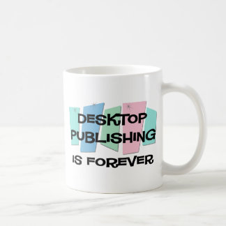 Desktop Publishing Is Forever Mugs
