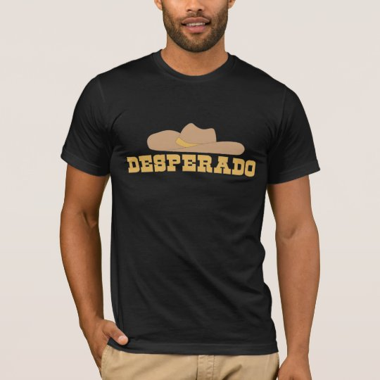 Desperado for dark T-Shirt
