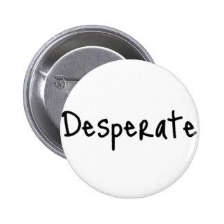 desperate 6 cm round badge