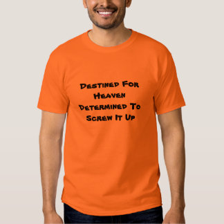 Destined For HeavenDetermined To Screw It Up Shirt