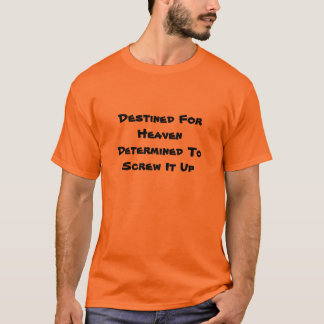 Destined For HeavenDetermined To Screw It Up T-Shirt