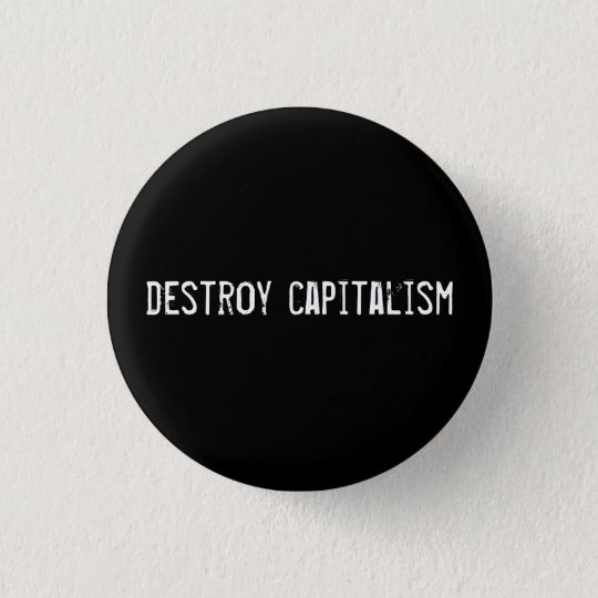destroy capitalism 3 cm round badge