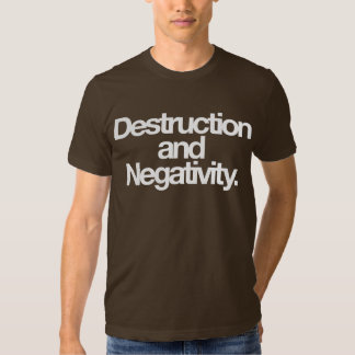 Destruction and Negativity Tees