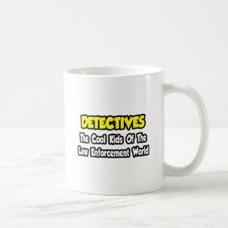 Detectives...Cool Kids Law Enforcement World Coffee Mug
