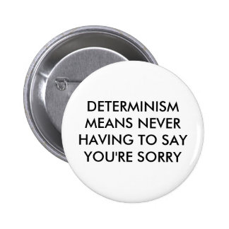 Determinism means never having to say you're sorry 6 cm round badge