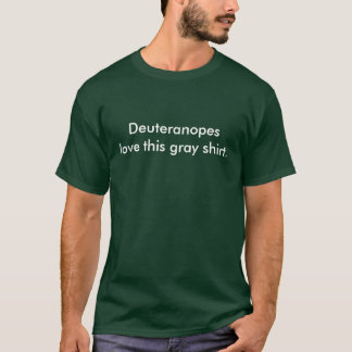 Deuteranopes love this gray shirt. T-Shirt