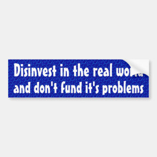 Devest in the real world and don't fund problems bumper sticker