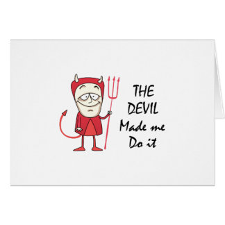 DEVIL MADE ME DO IT GREETING CARD