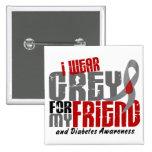 Diabetes I WEAR GREY FOR MY FRIEND 6.2